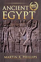 Ancient Egypt: Discover the Secrets of Ancient Egypt (Egyptian Mythology, Ancient Civilizations, Egyptian History, Kings, Pharaohs, Gods) (Ancient Civilizations and Mythology)