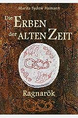 Die Erben der alten Zeit (3): Ragnarök (Die Erben der alten Zeit - Trilogie) Kindle Ausgabe