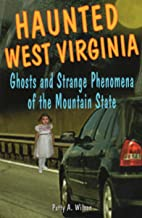 Haunted West Virginia: Ghosts and Strange Phenomena of the Mountain State (Haunted Series)