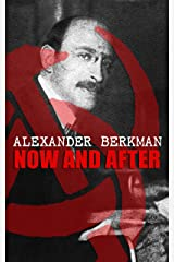 Now and After: The ABC of Communist Anarchism Kindle Edition
