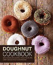 Doughnut Cookbook: Delicious Doughnut Recipes in an Easy Doughnut Cookbook (2nd Edition)