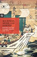 Sea Rovers, Silver, and Samurai: Maritime East Asia in Global History, 1550–1700 (Perspectives on the Global Past)