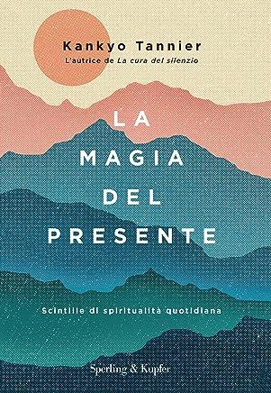 La magia del presente: Scintille di spiritualità quotidiana