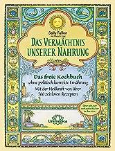 Das Vermächtnis unserer Nahrung: Das freie Kochbuch ohne politisch korrekte Ernährung Mit der Heilkraft von über 700 zeitlosen Rezepten (German Edition)