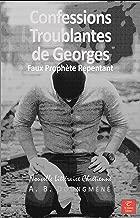 Confessions Troublantes de Georges, Faux Prophète Repentant (Vie Glorieuse en Christ t. 1) (French Edition)