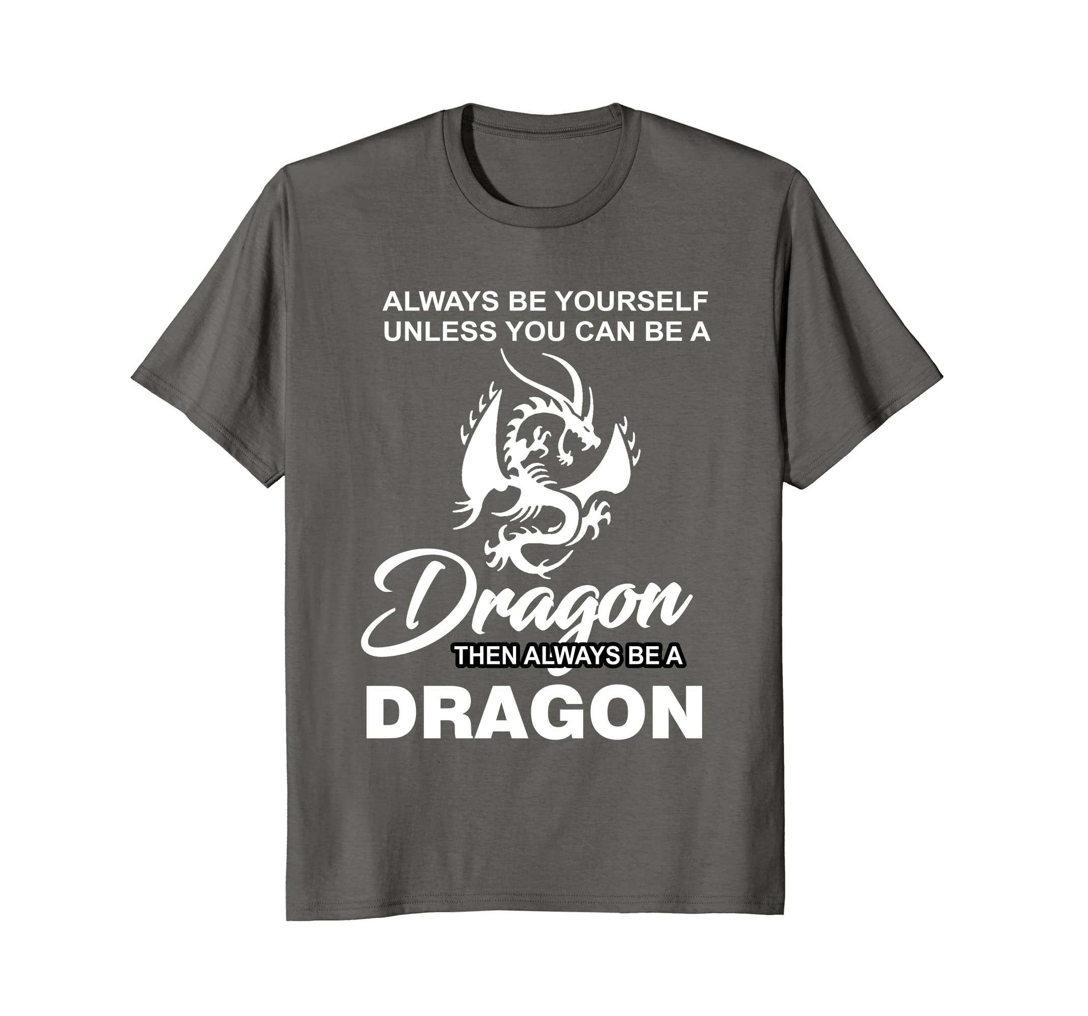 6ec8ffa70b Amazon.com  Always Be Yourself Unless You Can Be A Dragon T Shirt  Clothing