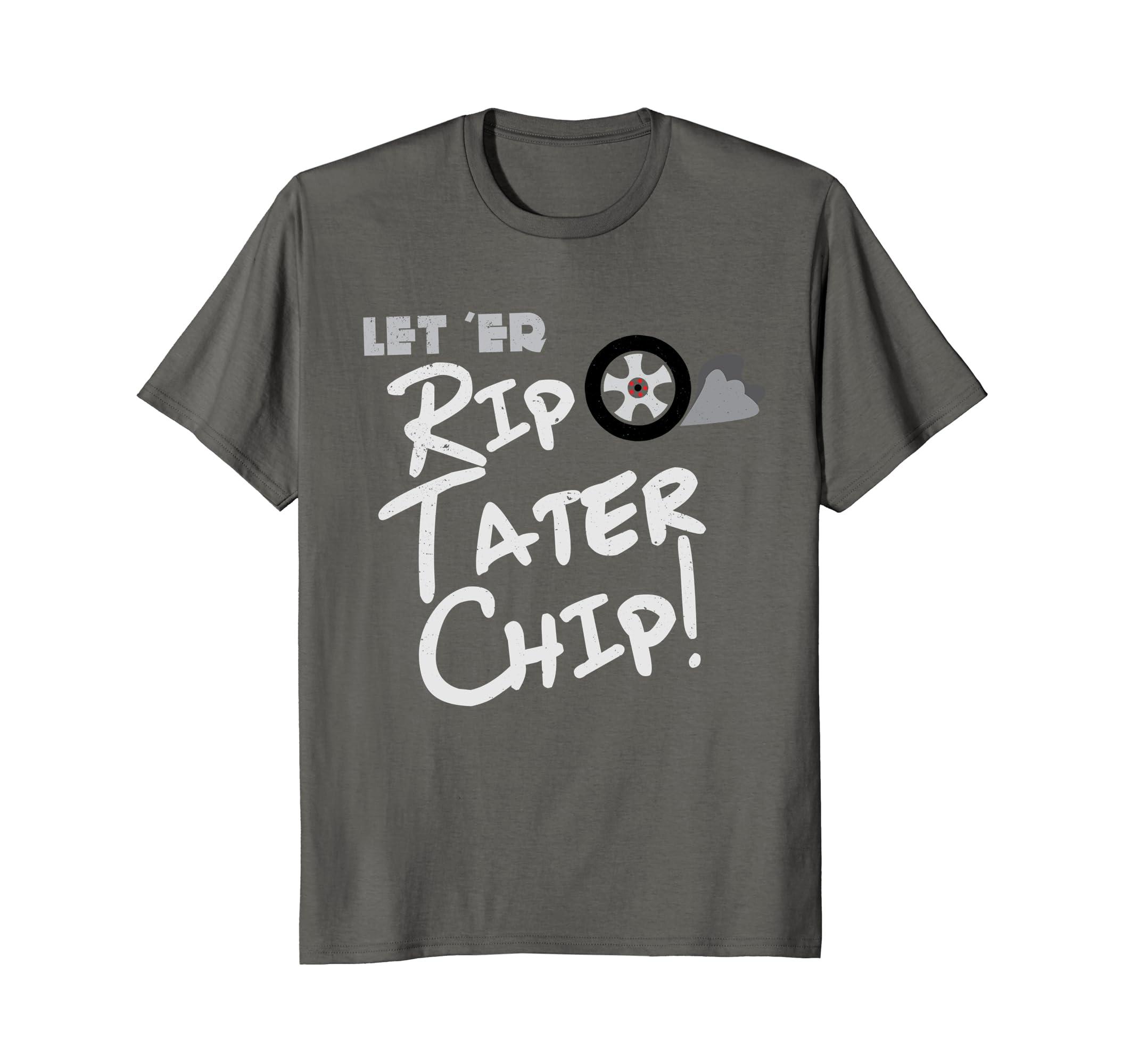 ca36b4384b5ce Let her rip tater chip shirt