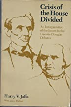 Crisis of the House Divided: An Interpretation of the Issues in the Lincoln-Douglas Debates: With a New Preface