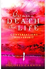 Between Death and Life – Conversations with a Spirit: An internationally acclaimed hypnotherapist's guide to past lives, guardian angels and the death experience Kindle Edition
