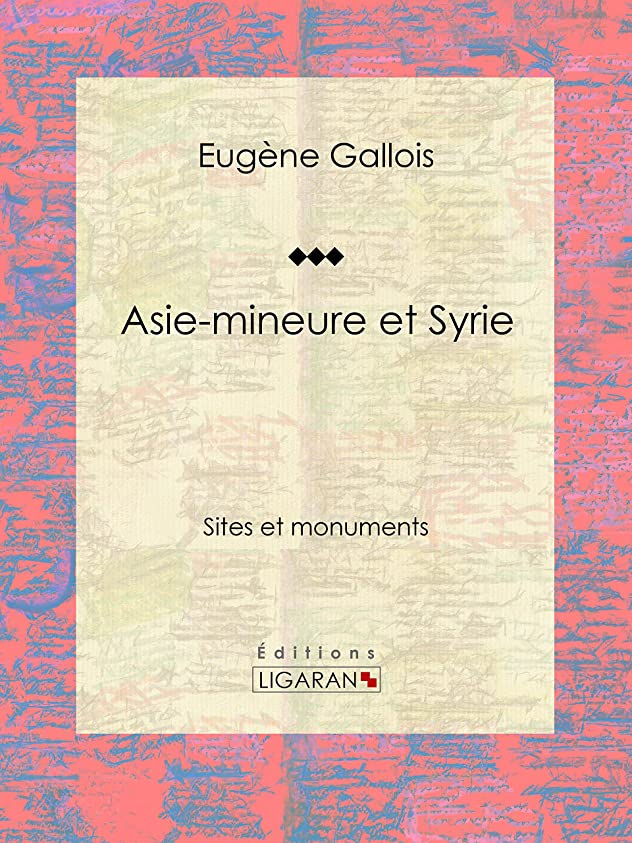 硬化する解釈する厚さAsie-Mineure et Syrie: Sites et monuments (French Edition)