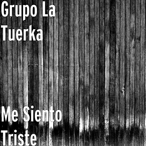 Me Siento Triste By Grupo La Tuerka On Amazon Music Amazoncom