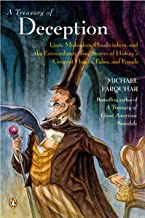A Treasury of Deception: Liars, Misleaders, Hoodwinkers, and the Extraordinary True Stories of History's Greatest Hoaxes, Fakes, and Frauds (A Michael Farquhar Treasury Book 3)