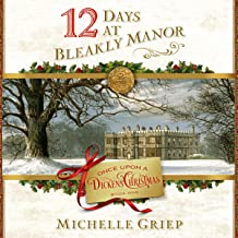 12 Days at Bleakly Manor: Once Upon a Dickens Christmas, Book 1