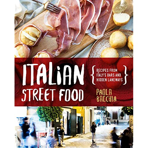 Italian Street Food: Recipes from Italy's Bars and Hidden Laneways