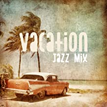 Vacation Jazz Mix: 2019 Instrumental Smooth Jazz Music Selection for Best Holiday Time Spending, Beach Party Perfect Sounds, Vintage Happy Melodies Played on Piano, Contrabass, Trumpet & Many More