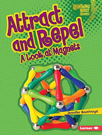 Attract and Repel: A Look at Magnets (Lightning Bolt Books ® — Exploring Physical Science) (English Edition)