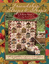 Friendship Strips & Scraps: 18 Beautiful Quilting Projects, Strips & Scraps Exchange Ideas, Easy, Step-by-Step Strip Panels Technique (Landauer) Stash-Busting Quilts, Wallhangings, and Table Toppers