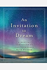An Invitation to Dream: A Bedtime Companion to Fill Your Sleep with Wonder Kindle Edition