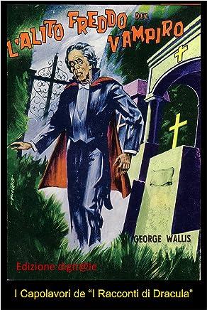 Lalito freddo del Vampiro, di George Wallis: (I Capolavori de I Racconti di Dracula - digital edition Vol. 3)