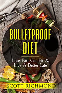 Bulletproof Diet: Lose Fat, Get Fit & Live A Better Life