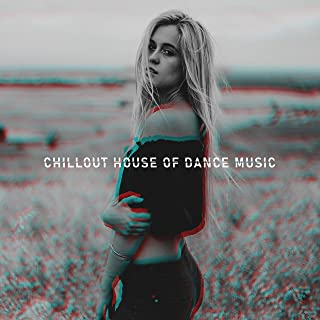 Chillout House of Dance Music: 2019 Electro Chill Out Rhythms Created for Evening Club & Beach Dance Party, Deep House Styled Music, EDM New Songs Mix