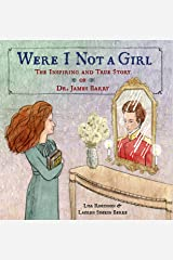 Were I Not A Girl: The Inspiring and True Story of Dr. James Barry Kindle Edition