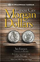 Carson City Morgan Dollars: Featuring the Coins of the GSA Hoard (Official Whitman Guidebook)