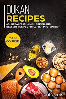 Dukan Recipes: MAIN COURSE - 60+ Breakfast, Lunch, Dinner and Dessert Recipes for a high protein diet (English Edition)