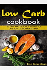 Low-carb cookbook: 150 easy and delicious recipes for one Low-carbohydrate diet Kindle Edition