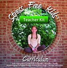 Stress Free Kids Curriculum Teacher Kit: Stress Management Lesson Plans Reduce Anxiety, Stress, Anger, Worry, Increase Sel...