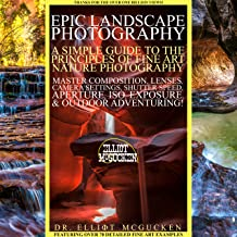 Epic Landscape Photography: A Simple Guide to the Principles of Fine Art Nature Photography: Master Composition, Lenses, Camera Settings, Aperture, ISO, ... Odyssey Mythology Photography Book 5)