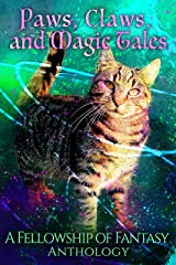 Paws, Claws, and Magic Tales: A Fellowship of Fantasy Anthology Kindle Edition