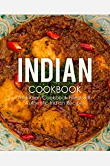 Indian Cookbook: An Indian Cookbook Filled with Authentic Indian Recipes Kindle Edition