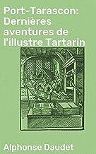 Port-Tarascon: Dernières aventures de l'illustre Tartarin (French Edition)
