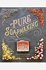 Pure Soapmaking: How to Create Nourishing, Natural Skin Care Soaps Kindle Edition