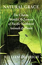 Natural Grace: The Charm, Wonder, and Lessons of Pacific Northwest Animals and Plants