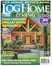 LOG HOME LIVING MAGAZINE, 2019 ANNUAL BUYER'S GUIDE, CELEBRATING 35 YEARS, ISSUE, 2018 DISPLAY UNTIL DECEMBER, 11th 2018 (SINGLE ISSUE MAGAZINE)