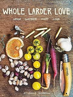 Whole Larder Love: Grow Gather Hunt Cook