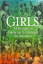 Girls: A History of Growing Up Female in America