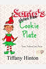 Santa's Gluten Free Cookie Plate: Timeless Traditional Recipes Kindle Edition