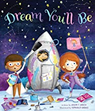 Dream You`ll Be - Promotes discovery, self-esteem, careers and life experience- Clever read-along and conversation starter