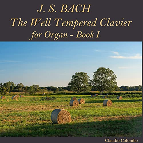 J.S. Bach: The Well Tempered Clavier, Book I, for Organ