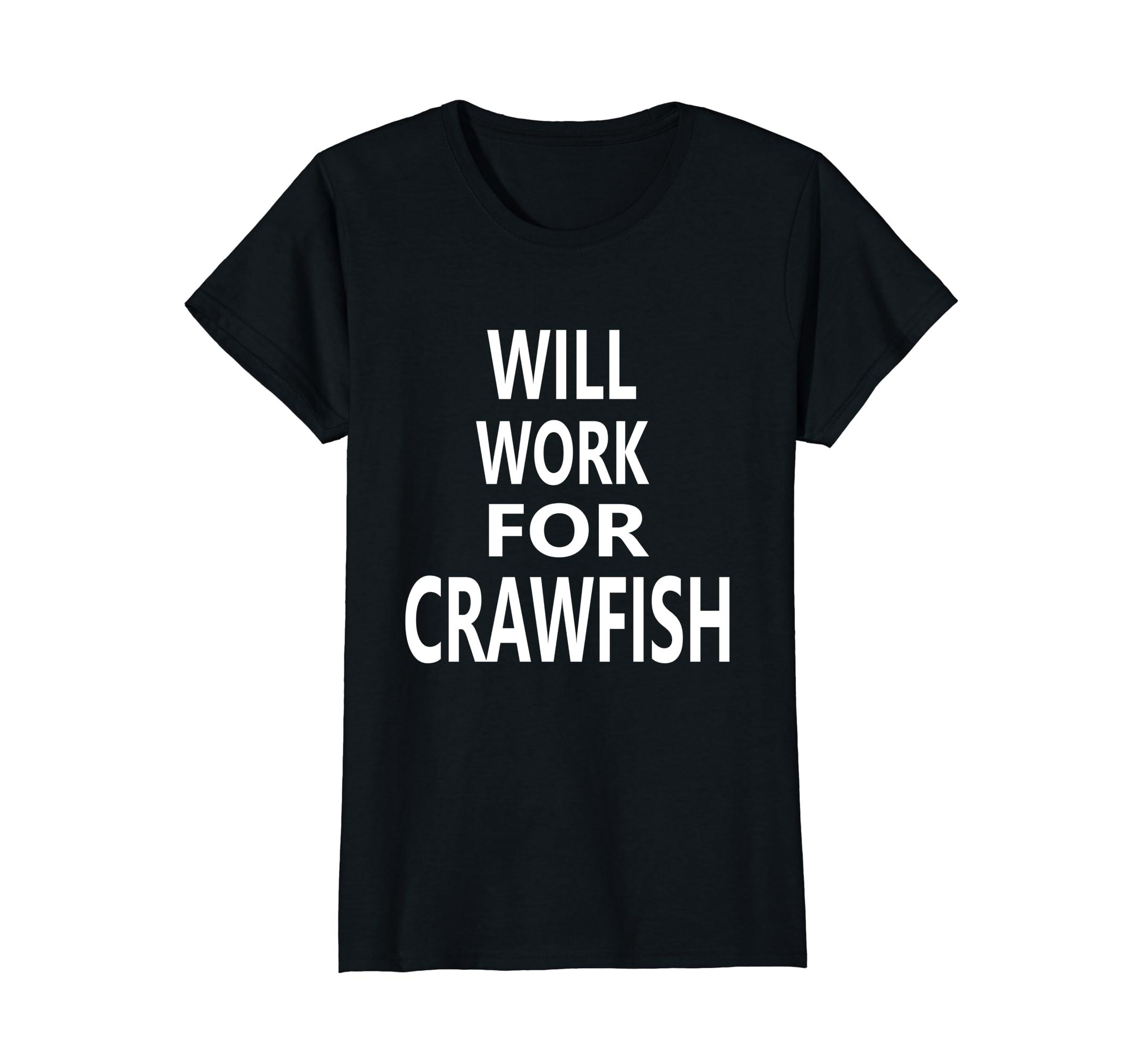 e75f144b Amazon.com: Will Work For Crawfish Funny Louisiana Cajun T-shirt: Clothing