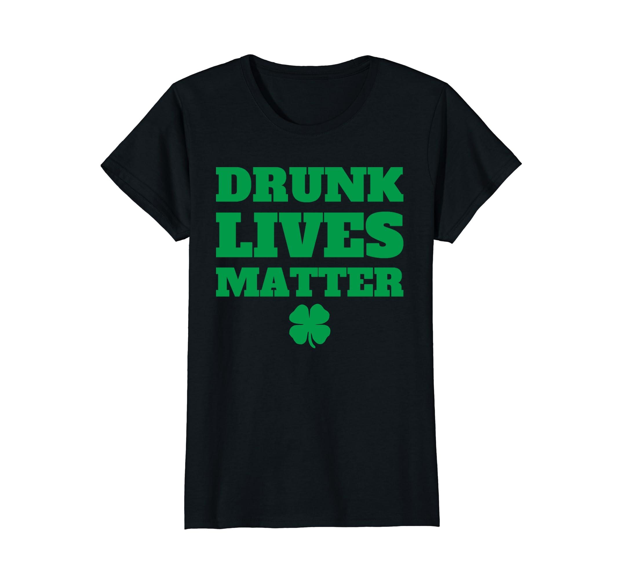 Drunk Lives Matter Saint Patricks