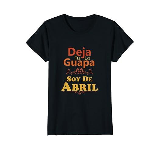 Camiseta De Mujer Deja Tu Lo Guapa Soy De Abril Spanish Tee
