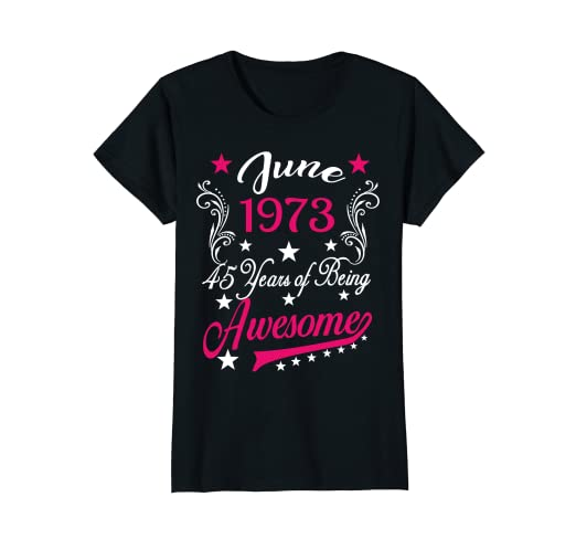 Womens 45th Birthday T Shirt June 1973 45 Years Of Awesome Tee