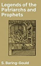 Legends of the Patriarchs and Prophets: And Other Old Testament Characters from Various Sources