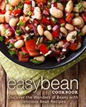 Easy Bean Cookbook: Discover the Wonders of Beans with Delicious Bean Recipes (2nd Edition)