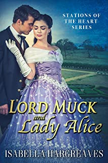 Lord Muck and Lady Alice (Stations of the Heart series Book 1)