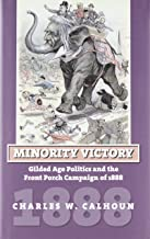 Minority Victory: Gilded Age Politics and the Front Porch Campaign of 1888 (American Presidential Elections)